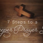 7 Steps to a Deeper Prayer Life