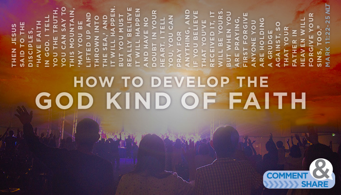 """ How to develop the God-kind of faith"
