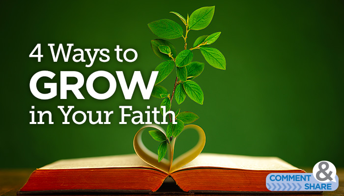 4 Ways to Grow in Your Faith