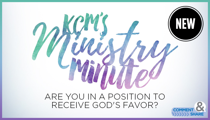 Are You in a Position to Receive the Favor of God? Ministry Minute