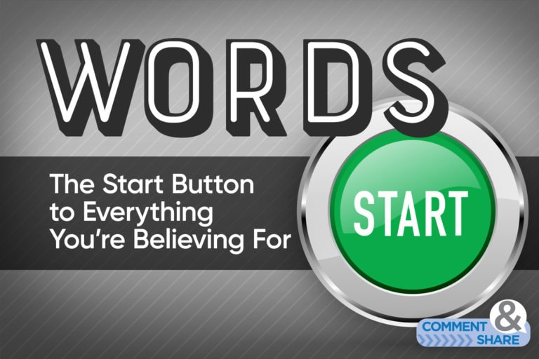Words—The Start Button to Everything You're Believing For