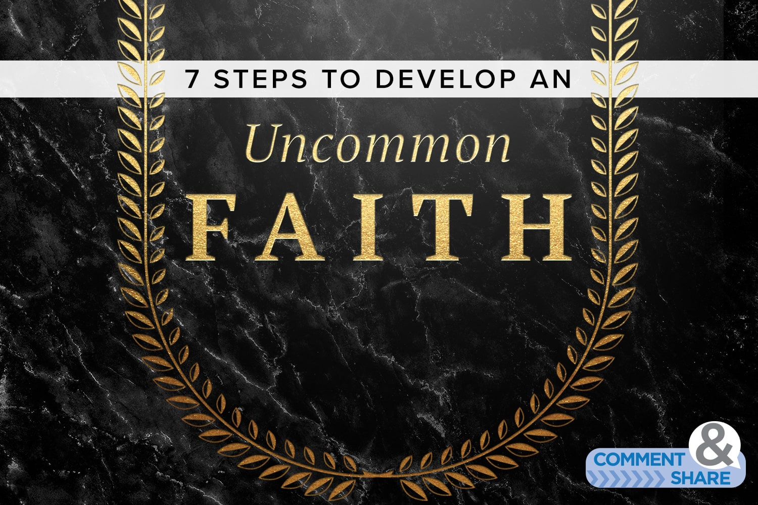 7 Steps to Develop An Uncommon Faith