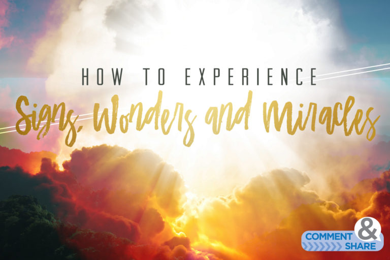 How to Experience Signs, Wonders and Miracles