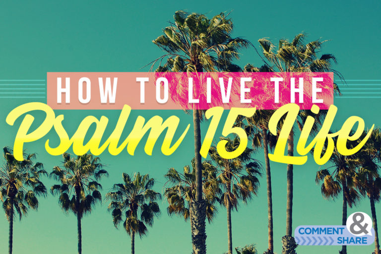 How to Live the Psalm 15 Life